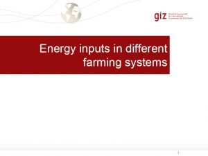 Energy inputs in different farming systems